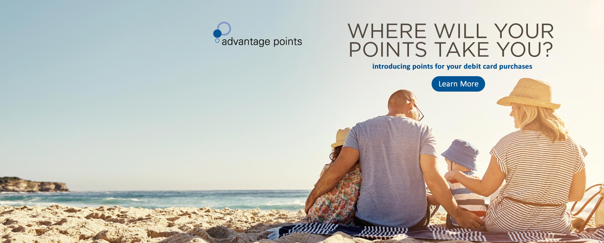 Where will your points take you? Introducing points for your debit card purchases. Learn More.